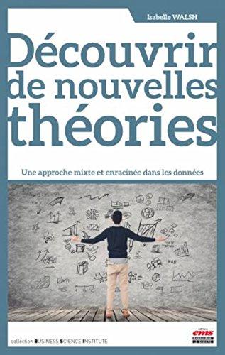 Découvrir de nouvelles théories: Une approche mixte et enracinée dans les données.