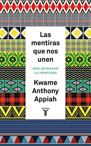 Las mentiras que nos unen: Replanteando la identidad (Pensamiento) por Kwame Anthony Appiah