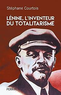 Lénine, l'inventeur du totalitarisme par Stéphane Courtois