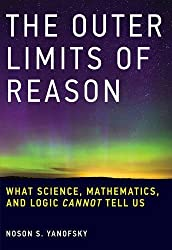 The Outer Limits of Reason: What Science, Mathematics, and Logic Cannot Tell Us (MIT Press) by Noson S. Yanofsky (2016-11-04)