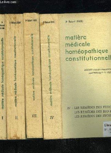 MATIERE MEDICALE HOMEOPATHIQUE CONSTITUTIONNELLE - ETUDES PHYSIO PATHOLOGIQUE, ETIOLOGIQUE DIATHESIQUE ET CLINIQUE DES REMEDES - VOLUME 1, 2, 3 ET 4
