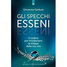 Gli specchi esseni: Il codice per interpretare la mappa della tua vita (Italian Edition)