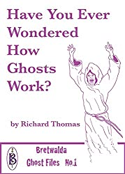 Have You Ever Wondered How Ghosts Work?: Scientific Theories of the Paranormal (Ghost Files Book 1)