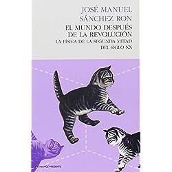 El Mundo Después de la Revolución, La Física de la Segunda Mitad del Siglo XX, Colección Ensayo (Pasado Presente) Premio Nacional de Ensayo 2015
