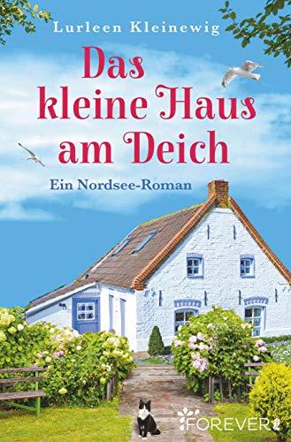 Das kleine Haus am Deich: Ein Nordsee-Roman