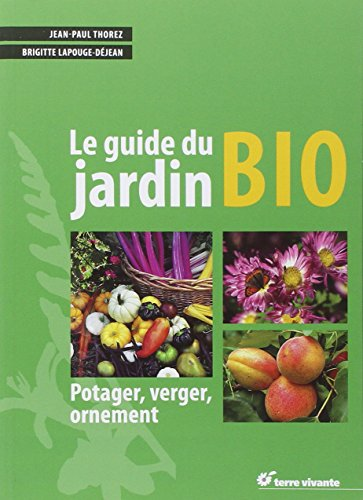 Télécharger Le guide du jardin bio : Potager, verger, ornement PDF eBook authorname