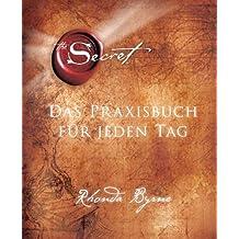 The Secret - Das Praxisbuch für jeden Tag (German Edition)