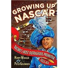 Humpy Wheeler,Peter Golenbock'sGrowing Up NASCAR: Racing's Most Outrageous Promoter Tells All [Hardcover](2010)