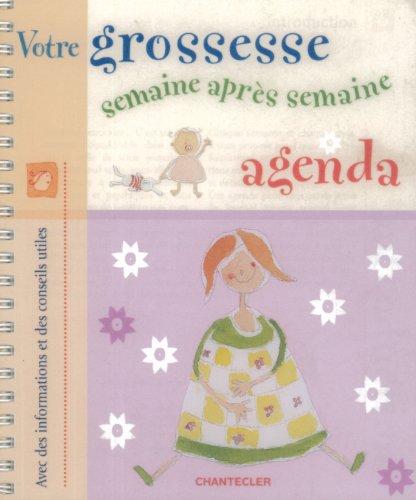Votre grossesse semaine après semaine - agenda: Avec des informations et des conseils utiles