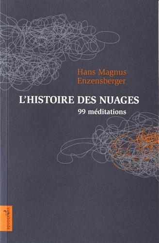 L'histoire des nuages : 99 méditations par Hans Magnus Enzensberger, Frédéric Joly, Patrick Charbonneau, Jean-Jacques Schuhl