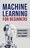 #3: Machine Learning: Machine Learning for Beginners. Can machines really learn like humans? All about Artificial Intelligence (A.I), Deep Learning and Digital ... Random Forests,  Computer Science)