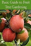 Basic Guide to Fruit Tree Gardening