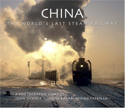 China-last Steam Railway: The World's Last Steam Railway por John Tickner