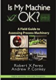 Is My Machine Okay?: A Field Guide to Assessing Process Machinery