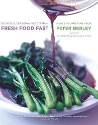 Fresh Food Fast: Delicious, Seasonal Vegetarian Meals in Under an Hour