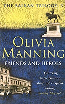 Friends And Heroes: The Balkan Trilogy 3 by [Manning, Olivia]