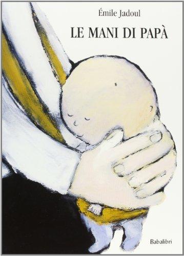 La mani di papà. Ediz. illustrata