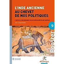 L'Inde ancienne au chevet de nos politiques: L'art de la gouvernance selon l'Arthashâstra de Kautilya (Booster Politiques économiques)