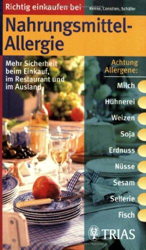 Richtig einkaufen bei Nahrungsmittel-Allergien: Mehr Sicherheit beim Einkauf, im Restaurant und im Ausland (Einkaufsführer)
