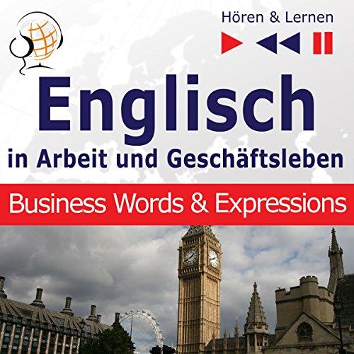 Englisch - In Arbeit und Geschäftsleben: Business Words and Expressions - Niveau B2-C1 (Hören & Lernen)