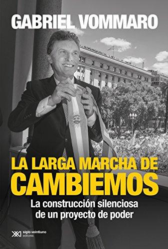 La larga marcha de Cambiemos: La construcción silenciosa de un proyecto de poder (Singular)
