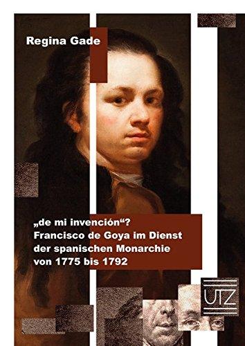 """""""de mi invención""""?: Francisco de Goya im Dienst der spanischen Monarchie von 1775 bis 1792 (Kunstgeschichte)"""