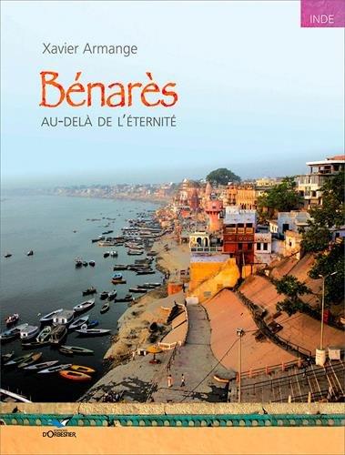 Bénarès : Au delà de l'éternité par Xavier Armange