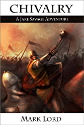 Chivalry (Medieval Historical Fantasy) (A Jake Savage Adventure Book 1)