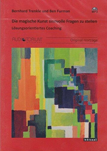 Die magische Kunst sinnvolle Fragen zu stellen: Lösungsorientiertes Coaching (Magische Kunst)