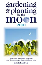Gardening and Planting by the Moon 2010: Higher Yields in Vegetables and Flowers