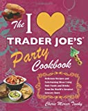 The I Love Trader Joe's Party Cookbook: Delicious Recipes and Entertaining Ideas Using Only Foods and Drinks from the World?s Greatest Grocery Store by Cherie Mercer Twohy (2010-11-01)