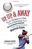 Up, Up, & Away: The Kid, the Hawk, Rock, Vladi, Pedro, Le Grand Orange, Youppi!, the Crazy Business of Baseball, & the Ill-Fated But Unforgettable Montreal Expos