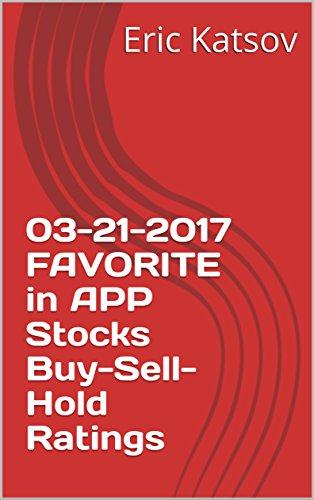 03-21-2017 FAVORITE in APP Stocks Buy-Sell-Hold Ratings (Buy-Sell-Hold+stocks iPhone app Book 1) (English Edition)