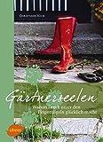 Gärtnerseelen: Warum Dreck unter den Fingernägeln glücklich macht - Christiane Büch