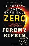 La società a costo marginale zero: L'Internet delle cose, l'ascesa del Commons collaborativo e l'eclissi del capitalismo (Italian Edition)