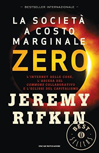 La società a costo marginale zero: L'Internet delle cose, l'ascesa del Commons collaborativo e l'eclissi del capitalismo