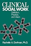 Clinical Social Work: Definition, Practice, and Vision (Brunner/Mazel Basic Principles into Practice Series, Band 9)