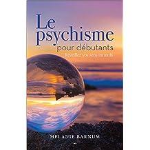 Le psychisme pour débutants - Réveillez vos sens intuitifs