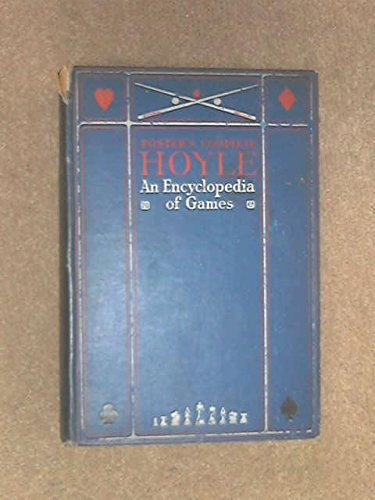 Foster's complete Hoyle : an encyclopedia of games, including all the indoor games played at the present day. With suggestions for good play, all the official laws, illustrative hands, and a brief statement of the doctrine of chances as applied to games