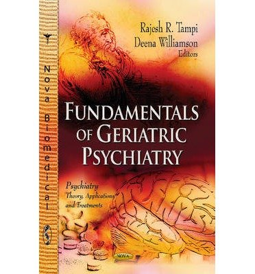 [(Fundamentals of Geriatric Psychiatry)] [ Edited by Rajesh R. Tampi, Edited by Deena Williamson ] [August, 2013]
