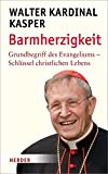Barmherzigkeit: Grundbegriff des Evangeliums - Schlüssel christlichen Lebens - Walter Kasper