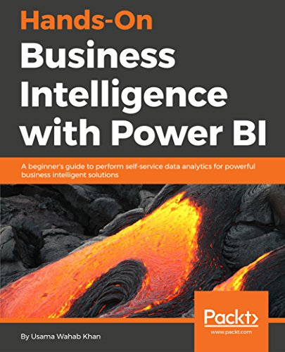 Hands-On Business Intelligence with Power BI: A beginner's guide to perform self-service data analytics for powerful business intelligent solutions (English Edition)