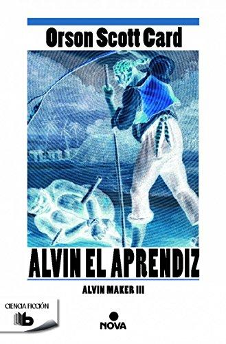 Alvin. El aprendiz (Saga de Alvin Maker (El Hacedor) 3) (B DE BOLSILLO)