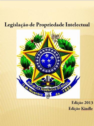 Legislação de Propriedade Intelectual (2013) (Portuguese Edition)