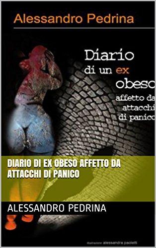 DIARIO DI EX OBESO AFFETTO DA ATTACCHI DI PANICO di [PEDRINA, ALESSANDRO]