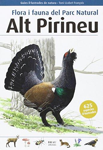 Flora i fauna del Parc Natural Alt Pirineu (Guies il·lustrades de natura) por Toni Llobet François