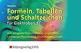 Formeln, Tabellen und Schaltzeichen für Elektroberufe: mit umgestellten Formeln, englischen Fachbegriffen und IT-Grundlagenwissen: Formelsammlung