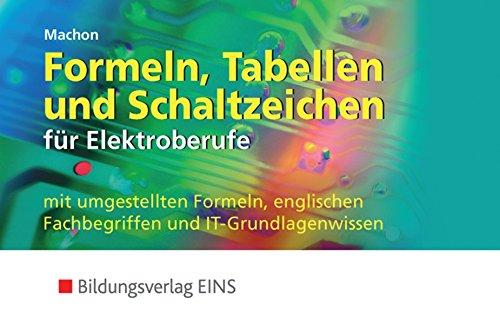 Ewig Tabelle (Formeln, Tabellen und Schaltzeichen für Elektroberufe: mit umgestellten Formeln, englischen Fachbegriffen und IT-Grundlagenwissen: Formelsammlung)