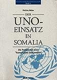 Der Uno-Einsatz in Somalia: Die Problematik einer humanitären Intervention (Schriftenreihe Politikwissenschaft, Band 1)