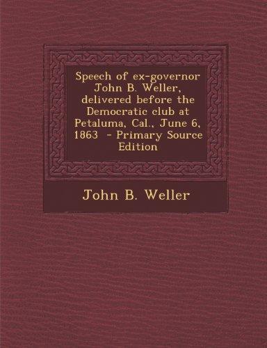Speech of Ex-Governor John B. Weller, Delivered Before the Democratic Club at Petaluma, Cal., June 6, 1863